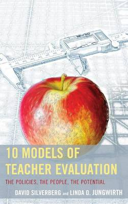 10 Models of Teacher Evaluation: The Policies, The People, The Potential (Paperback)