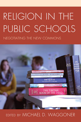 Religion in the Public Schools: Negotiating the New Commons (Hardback)