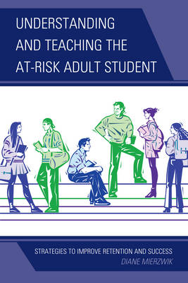 Understanding and Teaching the At-Risk Adult Student: Strategies to Improve Retention and Success (Hardback)