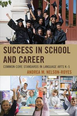 Success in School and Career: Common Core Standards in Language Arts K-5 (Paperback)