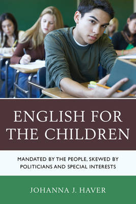 English for the Children: Mandated by the People, Skewed by Politicians and Special Interests (Hardback)