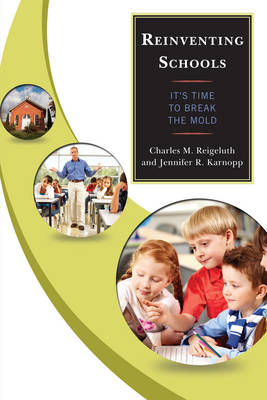 Reinventing Schools: It's Time to Break the Mold (Paperback)