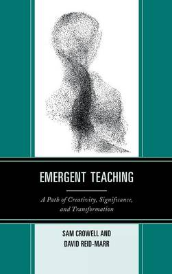 Emergent Teaching: A Path of Creativity, Significance, and Transformation (Hardback)
