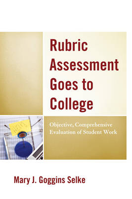 Rubric Assessment Goes to College: Objective, Comprehensive Evaluation of Student Work (Hardback)