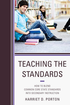 Teaching the Standards: How to Blend Common Core State Standards into Secondary Instruction (Paperback)