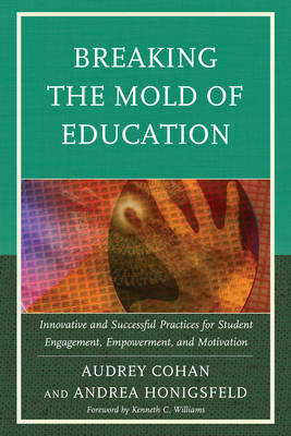 Breaking the Mold of Education: Innovative and Successful Practices for Student Engagement, Empowerment, and Motivation - Breaking the Mold of Education (Paperback)