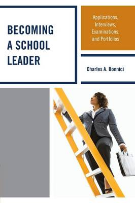 Becoming a School Leader: Applications, Interviews, Examinations and Portfolios (Paperback)