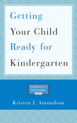 Getting Your Child Ready for Kindergarten - Parents as Partners