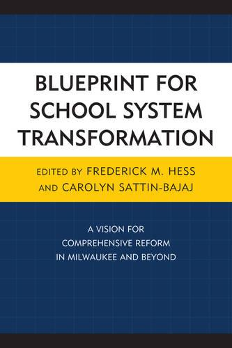 Blueprint for School System Transformation: A Vision for Comprehensive Reform in Milwaukee and Beyond - New Frontiers in Education (Hardback)