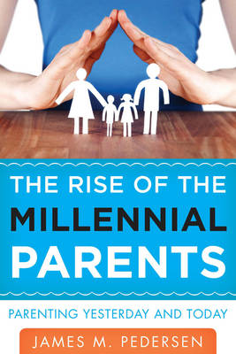 The Rise of the Millennial Parents: Parenting Yesterday and Today (Hardback)