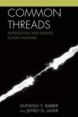 Common Threads: Investigating and Solving School Discipline (Hardback)