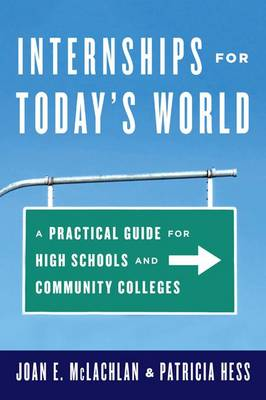 Internships for Today's World: A Practical Guide for High Schools and Community Colleges (Paperback)