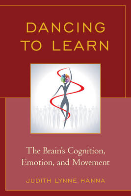 Dancing to Learn: The Brain's Cognition, Emotion, and Movement (Hardback)