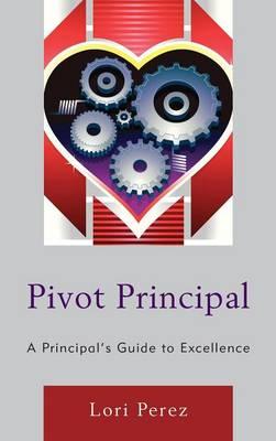 Pivot Principal: A Principal's Guide to Excellence (Hardback)