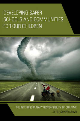 Developing Safer Schools and Communities for Our Children: The Interdisciplinary Responsibility of Our Time (Paperback)