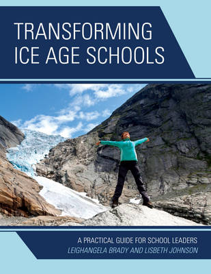 Transforming Ice Age Schools: A Practical Guide for School Leaders (Paperback)
