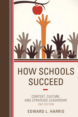 How Schools Succeed: Context, Culture, and Strategic Leadership (Paperback)