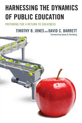 Harnessing The Dynamics of Public Education: Preparing for a Return to Greatness (Paperback)