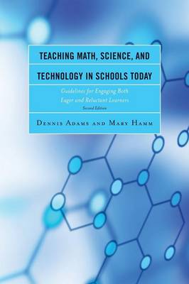 Teaching Math, Science, and Technology in Schools Today: Guidelines for Engaging Both Eager and Reluctant Learners (Paperback)