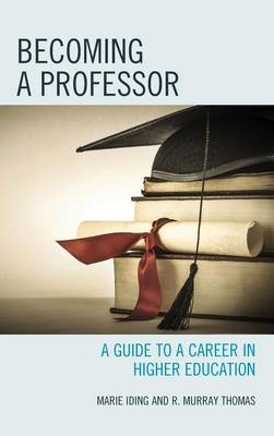 Becoming a Professor: A Guide to a Career in Higher Education (Hardback)
