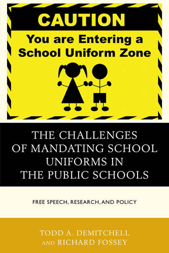The Challenges of Mandating School Uniforms in the Public Schools: Free Speech, Research, and Policy (Paperback)