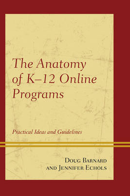 The Anatomy of K-12 Online Programs: Practical Ideas and Guidelines (Paperback)