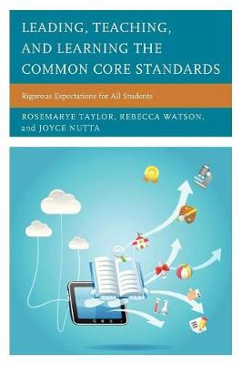 Leading, Teaching, and Learning the Common Core Standards: Rigorous Expectations for All Students (Paperback)