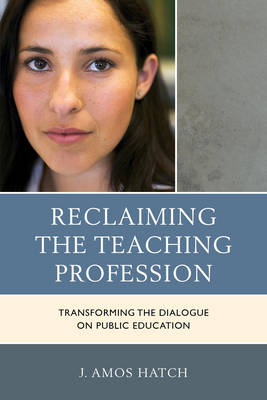 Reclaiming the Teaching Profession: Transforming the Dialogue on Public Education (Paperback)