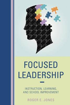 Focused Leadership: Instruction, Learning, and School Improvement (Paperback)