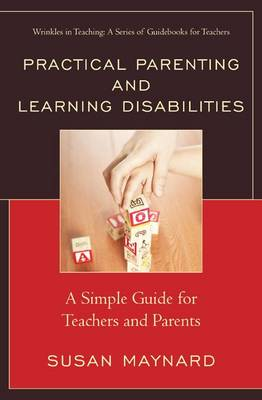 Practical Parenting and Learning Disabilities: A Simple Guide for Teachers and Parents - Wrinkles in Teaching: A Series of Guidebooks for Teachers (Paperback)
