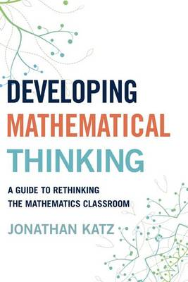 Developing Mathematical Thinking: A Guide to Rethinking the Mathematics Classroom (Paperback)