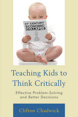 Teaching Kids to Think Critically: Effective Problem-Solving and Better Decisions (Paperback)