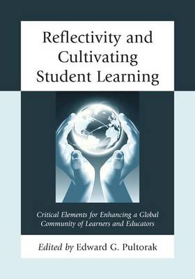 Reflectivity and Cultivating Student Learning: Critical Elements for Enhancing a Global Community of Learners and Educators (Paperback)