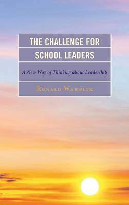 The Challenge for School Leaders: A New Way of Thinking about Leadership - The Concordia University Leadership Series (Hardback)