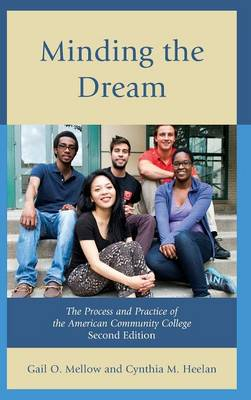 Minding the Dream: The Process and Practice of the American Community College (Hardback)