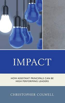 Impact: How Assistant Principals Can be High Performing Leaders (Hardback)
