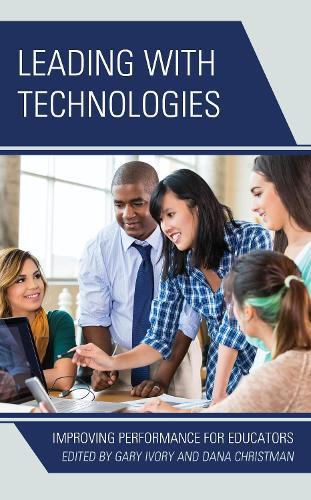 Leading with Technologies: Improving Performance for Educators (Hardback)