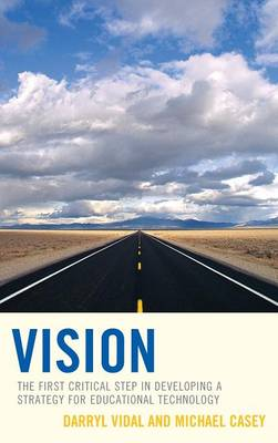 Vision: The First Critical Step in Developing a Strategy for Educational Technology (Hardback)