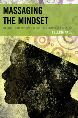Massaging the Mindset: An Intelligent Approach to Systemic Change in Education (Paperback)