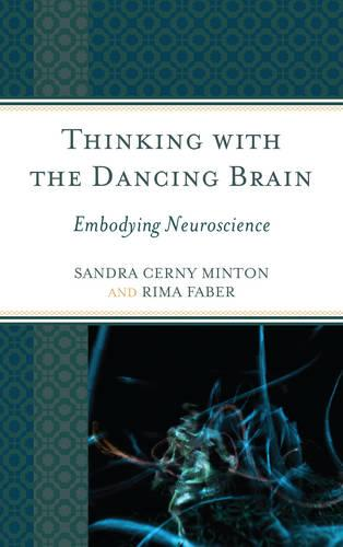 Thinking with the Dancing Brain: Embodying Neuroscience (Paperback)