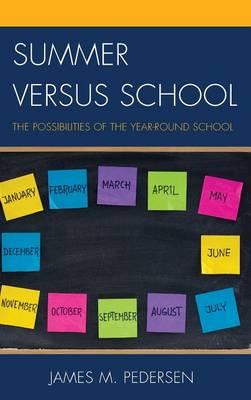 Summer versus School: The Possibilities of the Year-Round School (Hardback)
