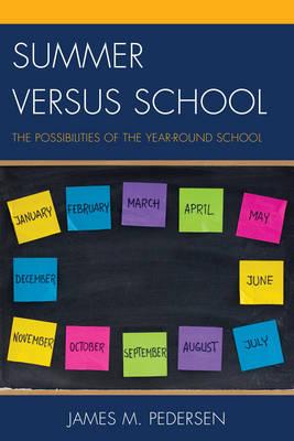 Summer versus School: The Possibilities of the Year-Round School (Paperback)