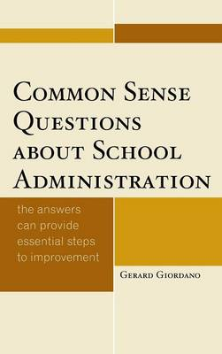 Common Sense Questions about School Administration: The Answers Can Provide Essential Steps to Improvement (Hardback)