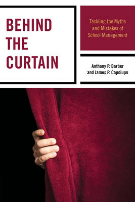 Behind the Curtain: Tackling the Myths and Mistakes of School Management (Hardback)
