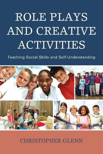 Role Plays and Creative Activities: Teaching Social Skills and Self-Understanding (Paperback)