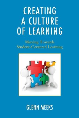 Creating a Culture of Learning: Moving Towards Student-Centered Learning (Paperback)