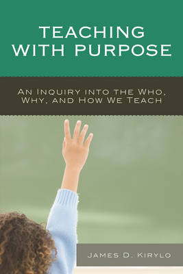Teaching with Purpose: An Inquiry into the Who, Why, And How We Teach (Hardback)