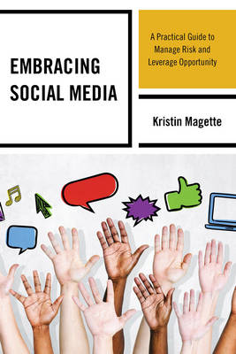 Embracing Social Media: A Practical Guide to Manage Risk and Leverage Opportunity (Paperback)