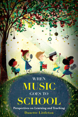 When Music Goes to School: Perspectives on Learning and Teaching (Hardback)