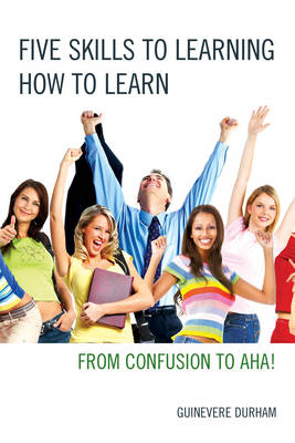 Five Skills to Learning How to Learn: From Confusion to AHA! (Paperback)
